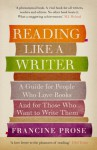 Reading like a writer (A guide for people who love books and for those who want to write them) - Francine Prose