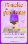 Disuelve tus problemas (Spanish Edition) - Elizabeth Clare Prophet