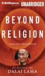 Beyond Religion: Ethics for a Whole World - Dalai Lama XIV, Martin Sheen, Alexander Norman