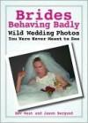 Brides Behaving Badly - Bev West, Jason Bergund