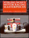 Stirling Moss's Motor Racing Masterpieces: Classic Tales from the Track - Stirling Moss, Christopher Hilton