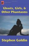 Ghosts, Girls, & Other Phabtasms - Stephen Goldin