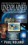Investigating The Unexplained: Explorations Into Ancient Mysteries, The Paranormal &Amp; Strange Phenomena - Paul Roland