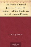 The Works of Samuel Johnson, Volume 06 Reviews, Political Tracts, and Lives of Eminent Persons - Samuel Johnson