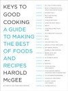Keys to Good Cooking: A Guide to Making the Best of Foods and Recipes - Harold McGee