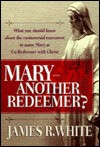 "Mary--""Another Redeemer? - James R. White"