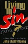 Living in Sin?: A Bishop Rethinks Human Sexuality - John Shelby Spong, Robert G. Lahita