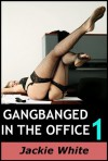 Gangbanged in the Office 1 - Jackie White
