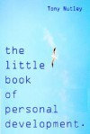 The Little Book of Personal Development - Tony Nutley