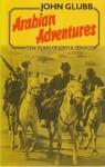 Arabian Adventures: Ten Years Of Joyful Service - John Bagot Glubb