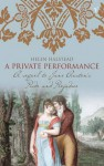 A Private Performance: Continuing Jane Austen's Pride And Prejudice - Helen Halstead