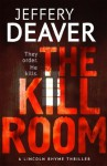 The Kill Room: The Lincoln Rhyme Series - Jeffery Deaver