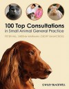 100 Top Consultations in Small Animal General Practice - Peter Hill, Sheena Warman, Geoff Shawcross