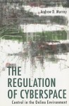 The Regulation of Cyberspace: Control in the Online Environment - Andrew Murray