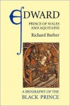 Edward, Prince of Wales and Aquitaine: A Biography of the Black Prince - Richard Barber