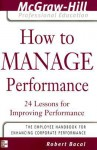 How to Manage Performance : 24 Lessons for Improving Performance (The McGraw-Hill Professional Education Series) - Robert Bacal