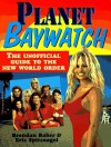 Planet Baywatch: The Unofficial Guide To The New World Order - Brendan Baber, Eric Spitznagel
