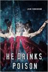 He Drinks Poison - Laine Cunningham