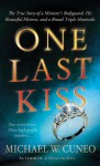 One Last Kiss: The True Story of a Minister's Bodyguard, His Beautiful Mistress, and a Brutal Triple Homicide - Michael W. Cuneo