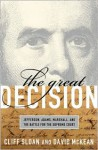 The Great Decision: Jefferson, Adams, Marshall, and the Battle for the Supreme Court - Cliff Sloan, David McKean