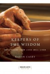 Keepers of The Wisdom Daily Meditations: Reflections From Lives Well Lived - Karen Casey