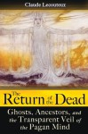 The Return of the Dead: Ghosts, Ancestors, and the Transparent Veil of the Pagan Mind - Claude Lecouteux