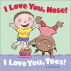 I Love You, Nose! I Love You, Toes! - Linda Davick