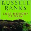 Lost Memory of Skin - Russell Banks, Scott Shepard