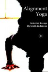 Alignment Yoga - Selected Essays - Scott Anderson