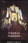 A Study of Svantantrika - Donald S. Lopez Jr.