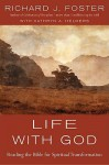 Life with God: Reading the Bible for Spiritual Transformation - Richard J. Foster, Kathryn A. Helmers
