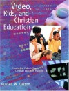 Video, Kids and Christian Education : How To Use Video in your Christian Education Program - Russell W. Dalton