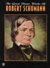 The Great Piano Works of Robert Schumann - Robert Schumann
