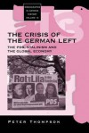 The Crisis of the German Left: The Collapse of Communism, the Global Economy and the Second Great Transformation - Peter Thompson