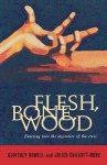 Flesh, Bone, Wood: Entering Into the Mysteries of the Cross - Julien Chilcott-Monk, Geoffrey Rowell