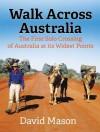 Walk Across Australia: The First Solo Crossing - David Mason
