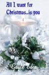 All I Want for Christmas... is you - Gayle Eden