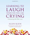Learning to Laugh When You Feel Like Crying: Embracing Life After Loss - Allen Klein, Earl A. Grollman