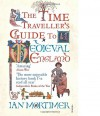 The Time Traveller's Guide to Medieval England - Ian Mortimer