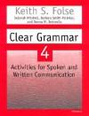 Clear Grammar 4: Activities for Spoken and Written Communication - Keith S. Folse, Deborah Mitchell, Barbara Smith-Palinkas, Donna Tortorella