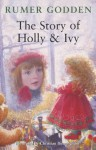 The Story Of Holly And Ivy - Rumer Godden, Christian Birmingham