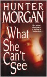 What She Can't See - Hunter Morgan
