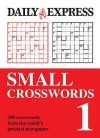 Small Crosswords: V. 1: 200 Mini Mind Benders From One Of The Nation's Favourite Papers - Daily Express