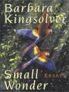 Small Wonder: Essays - Barbara Kingsolver