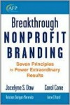 Breakthrough Nonprofit Branding: Seven Principles to Power Extraordinary Results - Jocelyne Daw