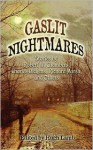 Gaslit Nightmares: Stories by Robert W. Chambers, Charles Dickens, Richard Marsh, and Others - Charles Dickens, Hugh Lamb, Robert W. Chamber, Charlotte Riddell, Mary E. Wilkins-Freeman, Richard Marsh, John Arthur Barry, John Henry Pearce, Wirt Gerrare, Wilhelmina Fitzclarence, Barry Pain, Emilia Francis Strong Dilke, Hume Nisbet, Bernard Capes, Robert Barr, Alice