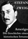 Amerigo. Die Geschichte eines historischen Irrtums (German Edition) - Stefan Zweig