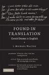 Found in Translation: Greek Drama in English - J. Michael Walton