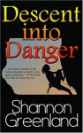 Descent Into Danger - Shannon Greenland (S. E. Green)