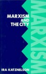 Marxism and the City - Ira Katznelson
